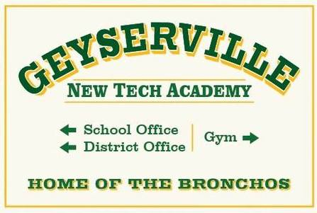 Picture of school sign that reads GEYSERVILLE New Tech Academy School Office District Office with arrows pointing to the left and gym with an arrow pointed to the right Home of the Bronchos